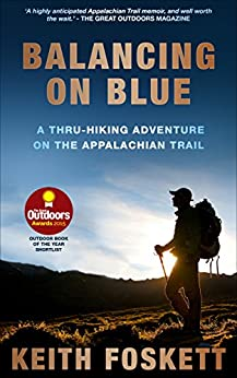 Balancing on Blue: A Thru-Hiking Adventure on the Appalachian Trail by [Foskett, Mr Keith]