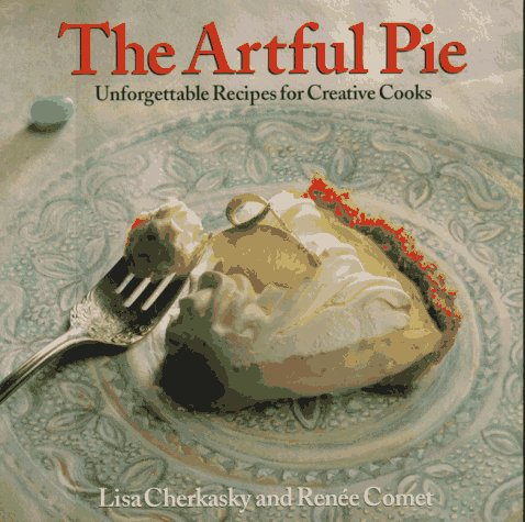 The Artful Pie: Unforgettable Recipes for Creative Cooks