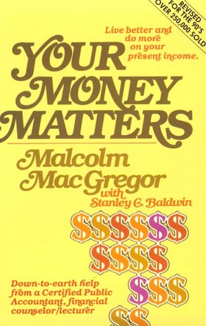 YOUR MONEY MATTERS:  A CPA's sometimes humorous, consistently practical guide to personal money management, based on Scripture and with an emphasis on family living.