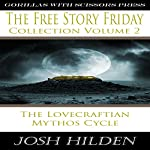 The Free Story Friday Collection Volume 2: The Mythos Cycle | Josh Hilden