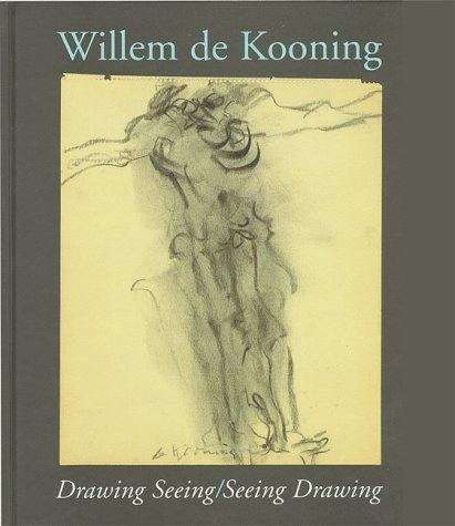 Willem de Kooning : Drawing Seeing/Seeing Drawing