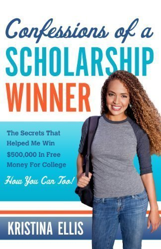 Confessions of a Scholarship Winner: How I Graduated College Debt Free and You Can Too by Kristina Ellis (March 2013)