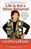 Life Is Not a Stress Rehearsal, Loretta LaRoche, 0767906667