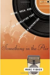 Something in the Air: Radio, Rock, and the Revolution That Shaped a Generation Hardcover