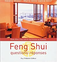 Feng shui : Questions-réponses, bien-être chez soi et harmonie au bureau par Hélène Weber