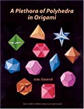 A Plethora of Polyhedra in Origami