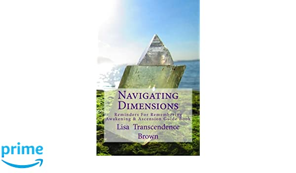 Navigating Dimensions: Reminders for Remembering: Awakening & Ascension Guide Book: Amazon.es: Lisa Transcendence Brown, Corey Anne DeSantis: Libros en ...