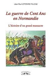 La guerre de Cent Ans en Normandie : L'histoire d'un grand massacre
