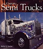 Custom Semi Trucks, Bette Garber, 0760320233