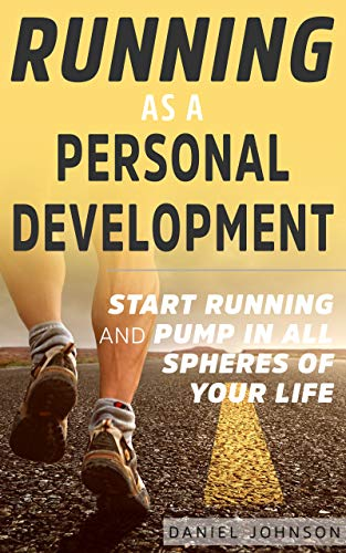 Running as a Personal Development: Start Running and Pump in all Spheres of your Life por Daniel Johnson