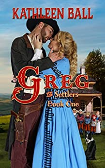 Greg (The Settlers Book 1) by [Ball, Kathleen]