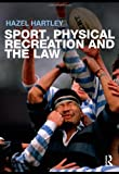 Sport, Physical Recreation and the Law, Hazel Hartley, 0415321859