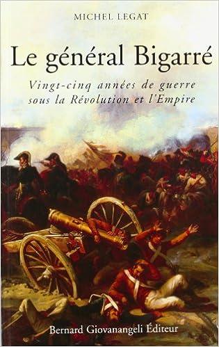 Lire Le général Bigarré : Vingt-cinq années de guerre sous la Révolution et l'Empire pdf
