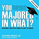 You Majored in What?: Designing Your Path from College to Career Audiobook by Katharine Brooks EdD Narrated by Vanessa Daniels
