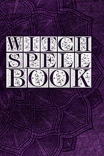 Witch Spell Book: Witchcraft Logbook Notebook Keep Track Of Your Ritual Spells Perfect Gift For Wicca Casters, Magic Casters, Halloween Spell Book Summoners]()