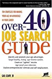 Over-40 Job Search Guide: 10 Strategies for Making Your Age an Advantage in Your Career