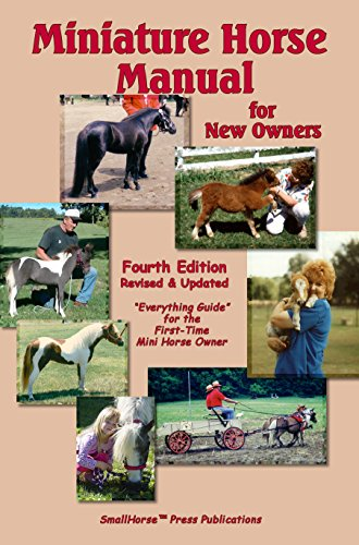 Miniature Horse Manual for New Owners A Newly Revised and Updated Guide for the First Time Minature Horse Owner