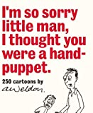 I'm So Sorry Little Man, I Thought You Were a Hand-Puppet, Andrew Weldon, 1865087823