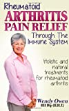 Rheumatoid Arthritis Pain Relief: Treatment of rheumatoid arthritis through the immune system (Natural Health Books) (Volume 1)