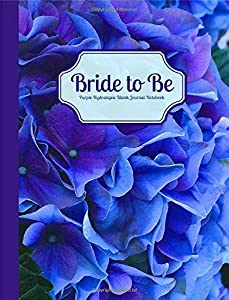 Bride to Be Purple Hydrangea Blank Journal Notebook: Royal Purple Blue Hydrangea Floral Wide Rule Journal for Wedding Shower Gift, Bridal Gift, ... & Wedding Composition Books) (Volume 2)