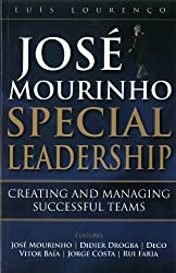 Jose Mourinho - Special Leadership : Creating and Managing Successful Teams