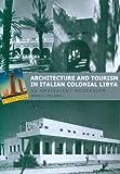 Architecture and Tourism in Italian Colonial Libya, Brian L. McLaren, 0295985429