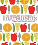 The Illustrated Cook's Book of Ingredients, Dorling Kindersley Publishing Staff, 0756667305