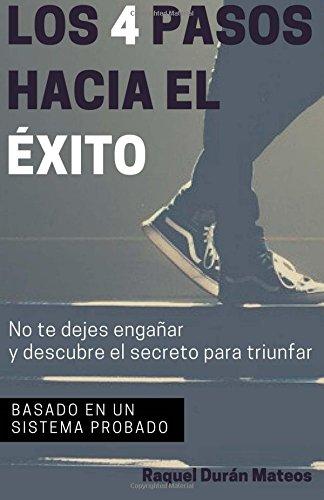 Los 4 pasos hacia el Exito: No te dejes engañar y descubre el secreto para triunfar  [Duran Mateos, Raquel] (Tapa Blanda)