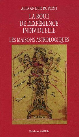 La roue de lexpérience individuelle : Les Maisons astrologiques Alexander Ruperti