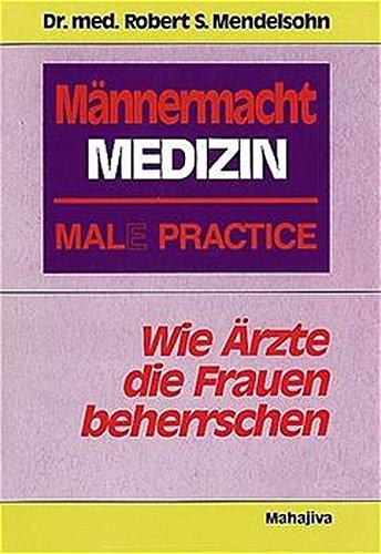 Männermacht Medizin - Mal(e) Practice: Wie Ärzte die Frauen beherrschen