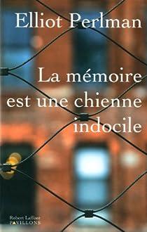 La mémoire est une chienne indocile par Perlman