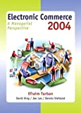 Electronic Commerce 2004 : A Managerial Perspective, Turban, Efraim and King, David, 0130094935