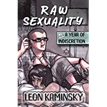 Raw Sexuality, or A Year of Indiscretion (English Edition)