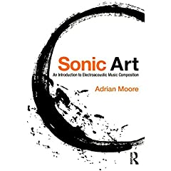 Sonic Art: An Introduction to Electroacoustic Music Composition from Routledge