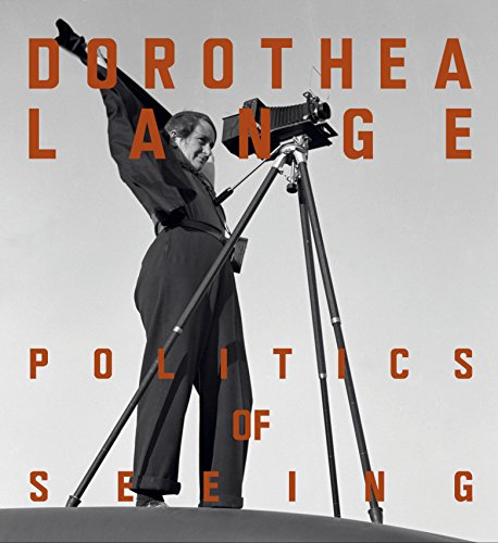 - Dorothea Lange: Politics of Seeing