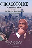 Chicago Police : An Inside View - the Story of Superintendent Terry G. Hillard, Jurkanin, Thomas J. and Hillard, Terry G., 0398076103