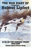The War Diary of Hauptmann Helmut Lipfert, Helmut Lipfert and Werner Girbig, 0887404464