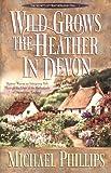 Wild Grows the Heather in Devon (Secrets of Heathersleigh Hall)