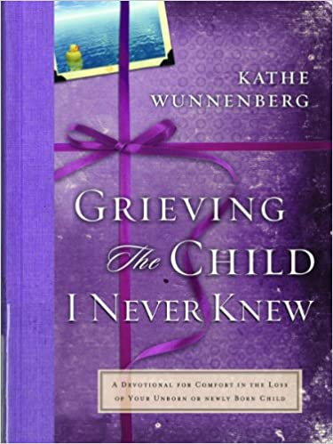 Book Grieving the Child I Never Knew: A Devotional Companion for Comfort in the Loss of Your Unborn or Newly Born Child