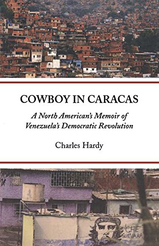Download Cowboy in Caracas: A North American's Memoir of Venezuela's Democratic Revolution PDF