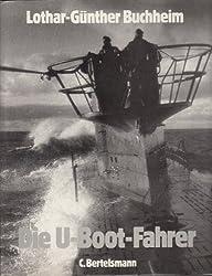 Die U- Boot- Fahrer. Die Boote, die Besatzungen und ihr Admiral