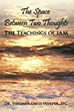 The Space Between Two Thoughts: The Teachings of IAM