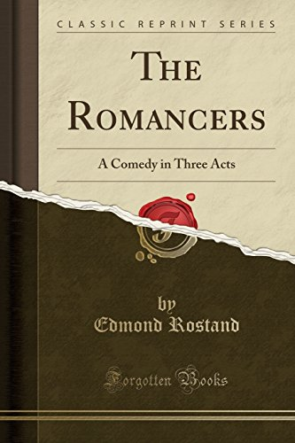 The Romancers: A Comedy in Three Acts (Classic Reprint)