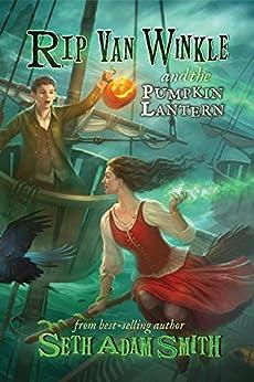 Rip Van Winkle and the Pumpkin Lantern (The Great Awakening Series Book 1) by [Smith, Seth Adam]