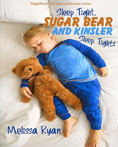 Read Online Sleep Tight, Sugar Bear and Kinsler, Sleep Tight!: Personalized Children's Books, Personalized Gifts, and Bedtime Stories (A Magnificent Me! estorytime.com Series) PDF