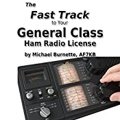 The Fast Track to Your General Class Ham Radio License: Covers All FCC General Class Exam Questions July 1, 2015 Until June 30, 2019 | Michael Burnette