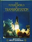 The Future World of Transportation, Valerie Moolman, 0531048829