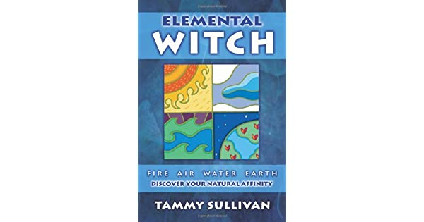 Elemental witch fire air water earth discover your natural elemental witch fire air water earth discover your natural affinity fire air water earth discover your natural affinity ebook tammy sullivan fandeluxe Images