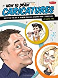 How to Draw Caricatures: Master the fine art of drawing parodies, including poses and expressions!