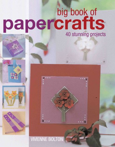 Big Book of Papercrafts: 40 Stunning Projects (Big Book Of. (New Holland))